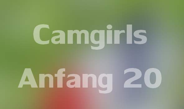 Camgirls Anfang 20
